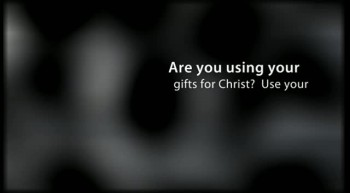 Are You Using Your Gifts for Christ?