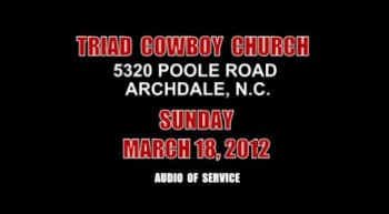 Triad Cowboy Church - Sunday - March 18, 2012