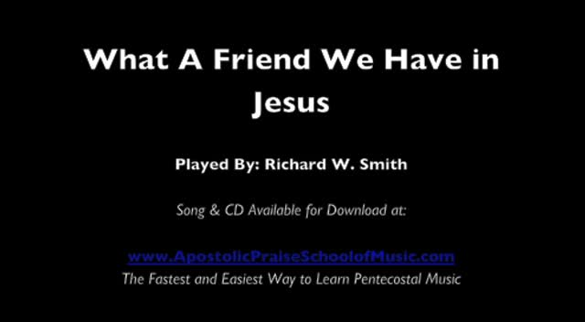What A Friend We Have in Jesus (Played By: Richard W. Smith)