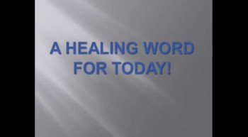 A Healing Word For Today - 04-08-2012