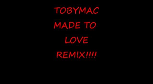 TobyMac - Made to Love (REMIX)