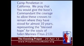 The Evening Prayer  - 29 Apr 12 - Atheists Try to Remove Crosses from Marine Corps Memorial