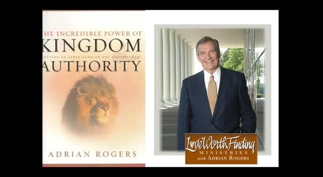 Kingdom Authority - Dr. Adrian Rogers (Part 1 of Kingdom Authority Series)