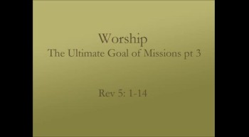 Worship the Ultimate Goal of Missions pt 3