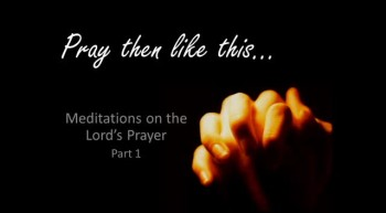 Pray then like this part 1