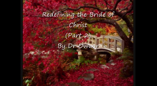 Redefining the Bride of Christ 2 - Dr Owuor