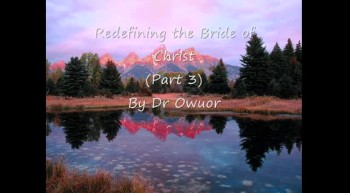 Redefining the Bride of Christ 3 - Dr Owuor