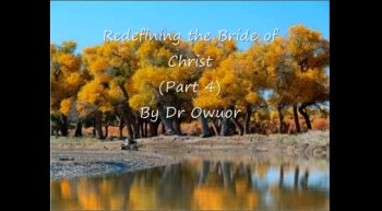 Redefining the Bride of Christ 4 - Dr Owuor