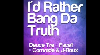 DEUCE TRE  FACE1 - I'D RATHER BANG DA TRUTH FT. J-ROUX  COMRADE