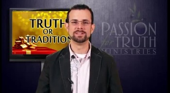 Truth or Tradition Part 7 of 8 - Jim Staley
