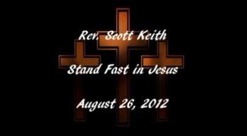 8-26-12 Stand Fast in Jesus