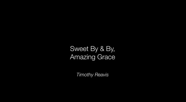 Sweet By & By / Amazing Grace Medley - Timothy Reavis