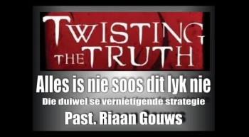 Soteria - Twisting the Truth (2) - Alles is nie soos dit lyk nie