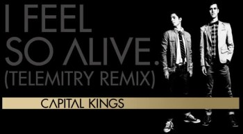 Capital Kings - I Feel So Alive (Telemitry Remix)