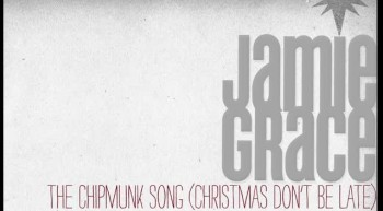 Jamie Grace - The Chipmunk Song (Christmas Don't Be Late)