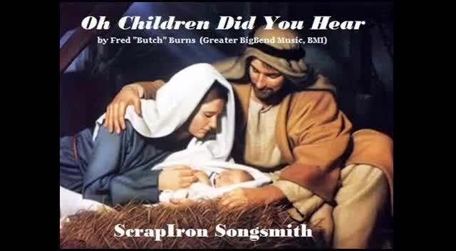 Oh Children Did You Hear - ScrapIron Songsmith