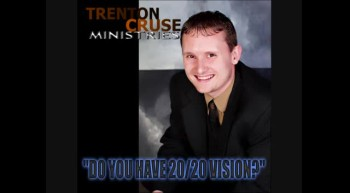 "Trenton Cruse - ""Do You Have 20/20 Vision?"""