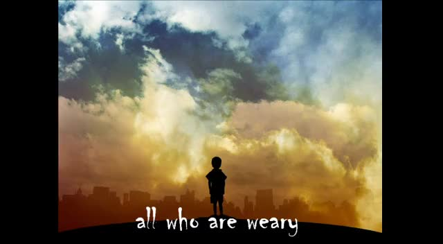 ALL WHO ARE WEARY