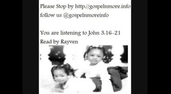 Bible verses John 3:16 - 21 Read by my daughter Rayven