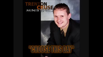 "Trenton Cruse - ""Choose This Day"""