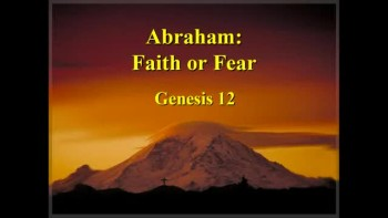 Abraham: Faith or Fear - Part 1 - 1/20/2013