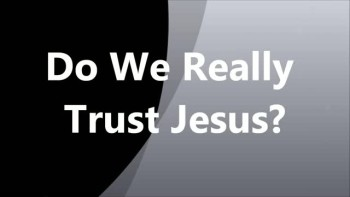 Trust Jesus - Do We Really Trust Jesus? by Pastor Mark Ardois