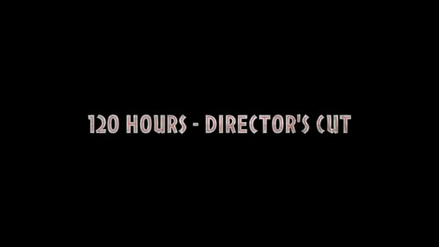 120 HOURS - Director's Cut trailer