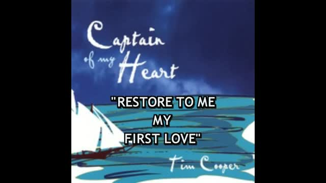 Restore to Me My First Love - Tim Cooper