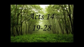 Acts 14: 19-28 pt 1