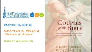 Couples of the Bible 2013 Chapter 4 Week 2 - Daring To Stand