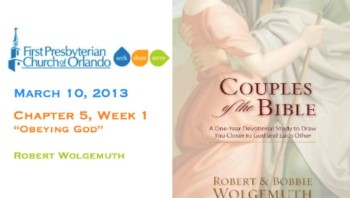 Couples of the Bible 2013 Chapter 5 Week 1 - Obeying God