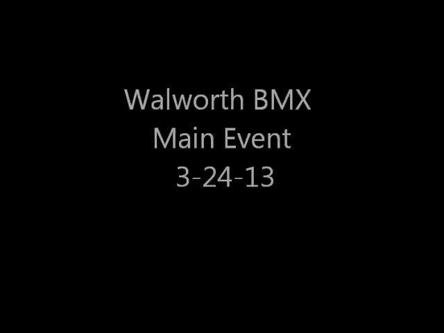 Walworth BMX Main Event 3-24-13