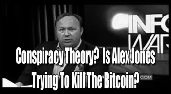 Conspiracy Theory? Is Alex Jones Trying To Kill The Bitcoin?