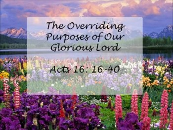 The Overriding Purposes of Our Glorious Lord