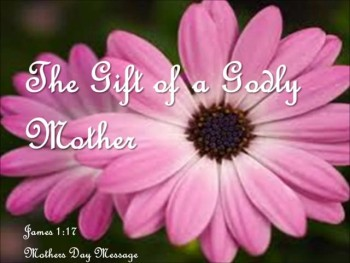 The Gift of a Godly Mother