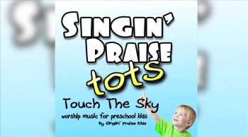 Singin' Praise Tots - Touch The Sky