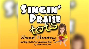 Singin' Praise Tots - Shout Hooray