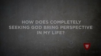 How does completly seeking God bring perspective to my life?
