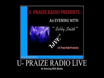 "U-Praize Radio""Alive"" And Eveing With Bobby"