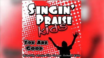 Singin' Praise Kids - You Are Good