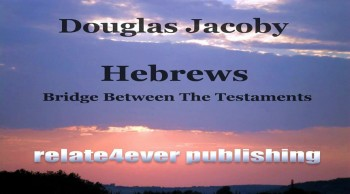 Hebrews Bridge Between The Testaments by Douglas Jacoby