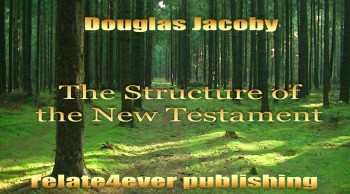 The Structure of the New Testament by Douglas Jacoby