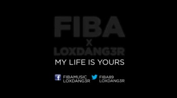Fiba x Loxdang3r - My Life Is Yours