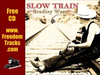 Free CD ~ SLOW TRAIN, featuring Bradley West ~ www.FreedomTracks.com