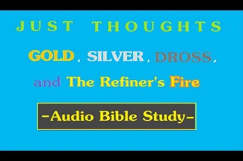 Just Thoughts Gold, Silver, Dross and the Refiner's fire