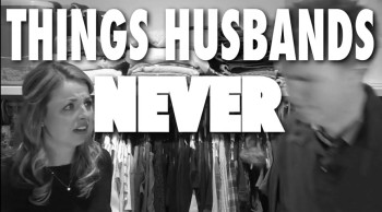 THINGS HUSBANDS NEVER SAY (Modern Marriage Moments)