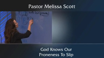 God Knows Our Proness To Slip by Pastor Melissa Scott