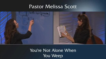 You're Not Alone When You Weep by Pastor Melissa Scott