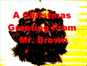 Merry Christmas from Mr. Brown