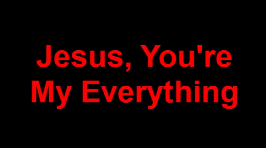Jesus, You're My Everything